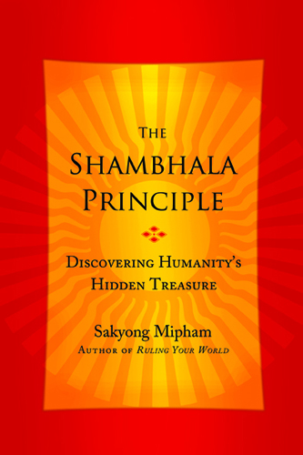 Sakyong Mipham: The Shambhala Principle